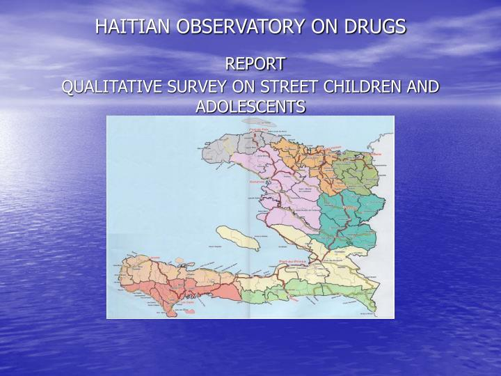 Haitian observatory on drugs report qualitative survey on street children and adolescents