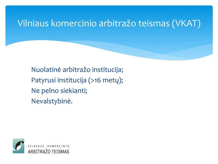 Vilniaus komercinio arbitražo teismas (VKAT)