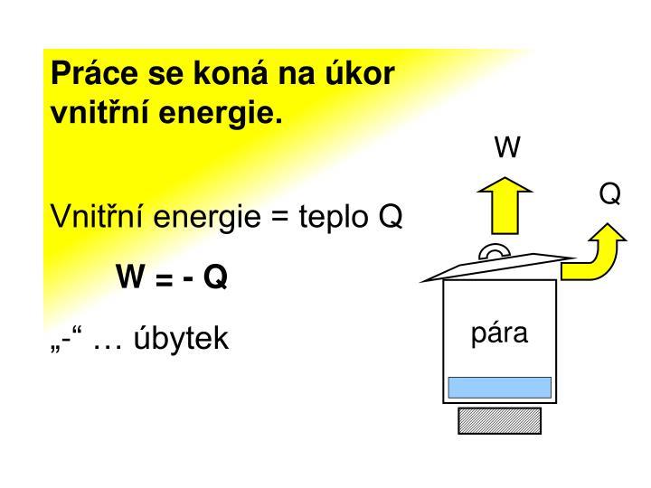 Práce se koná na úkor     vnitřní energie.