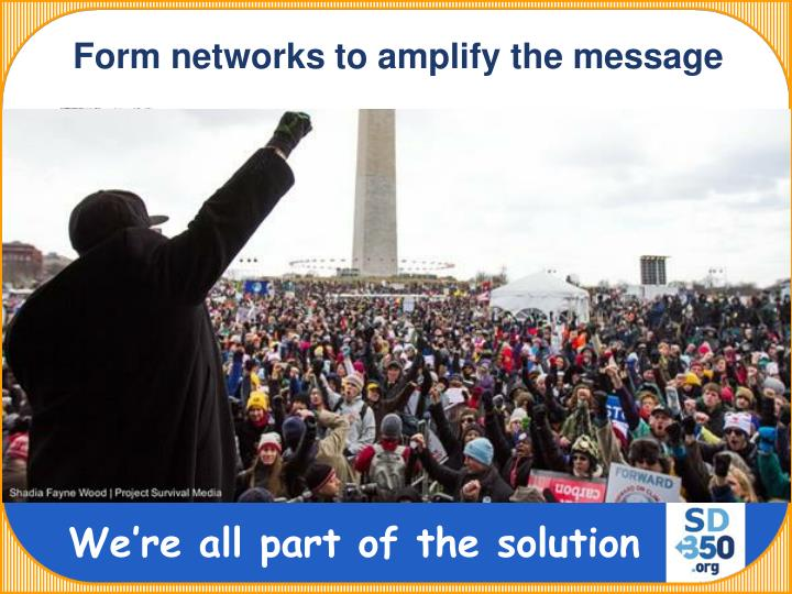 Form networks to amplify the message