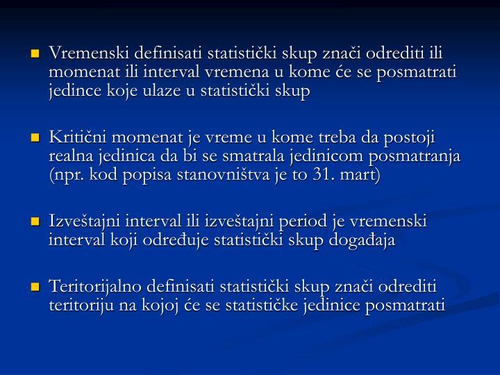 Vremenski definisati statistički skup znači odrediti ili momenat ili interval vremena u kome će se posmatrati jedince koje ulaze u statistički skup