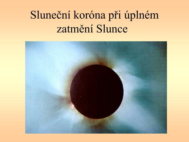 Sluneční koróna při úplném zatmění Slunce