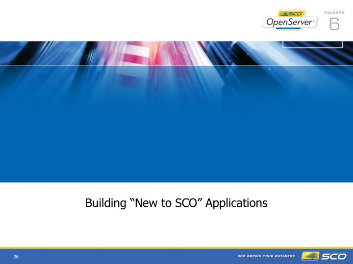 "Building ""New to SCO"" Applications"