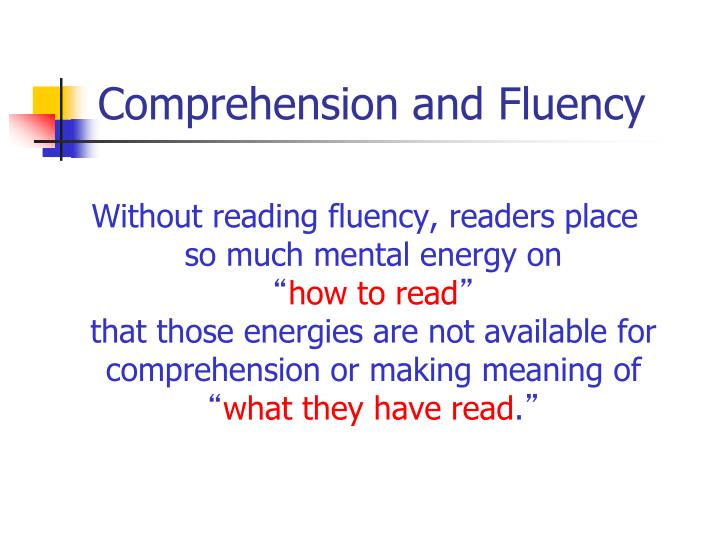 Without reading fluency, readers place so much mental energy on