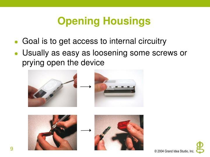 Opening Housings