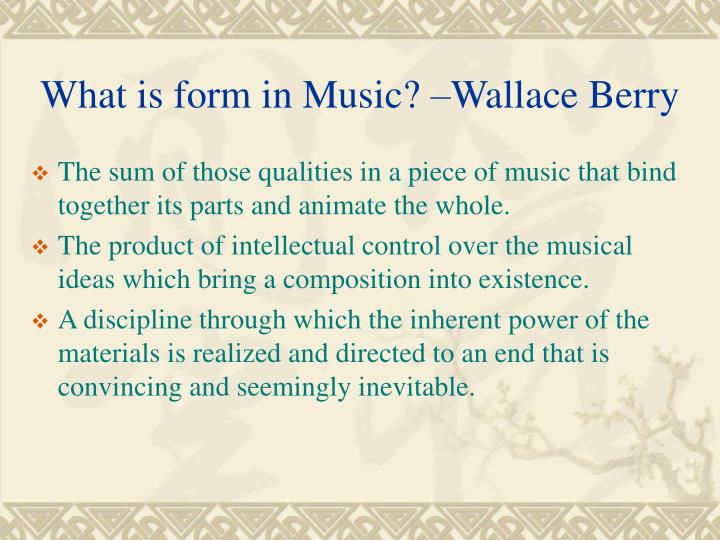 What is form in Music? –Wallace Berry