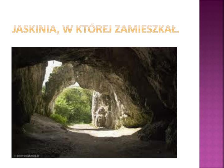Jaskinia, w której zamieszkał.