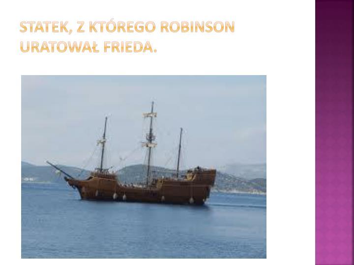 Statek, z którego Robinson uratował