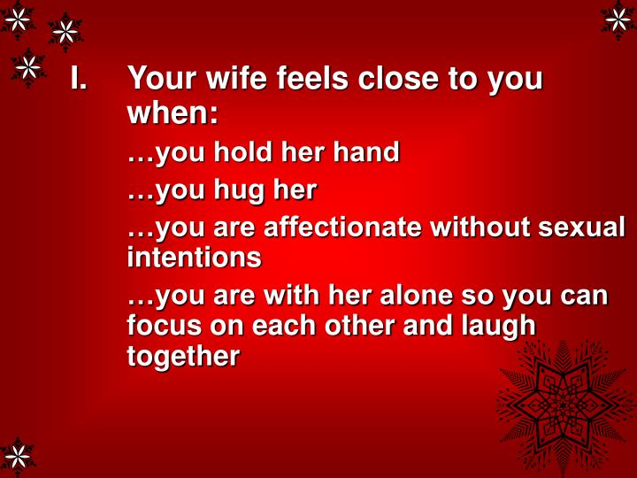 Your wife feels close to you when: