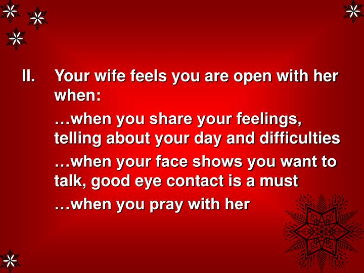 Your wife feels you are open with her when: