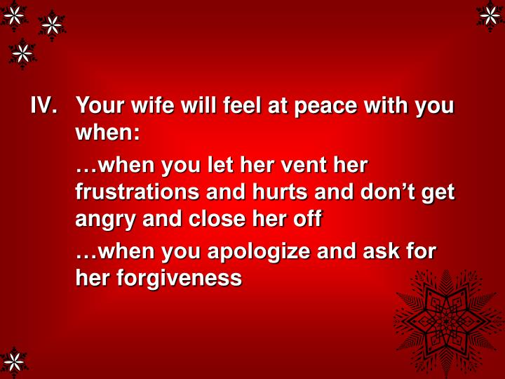 Your wife will feel at peace with you when: