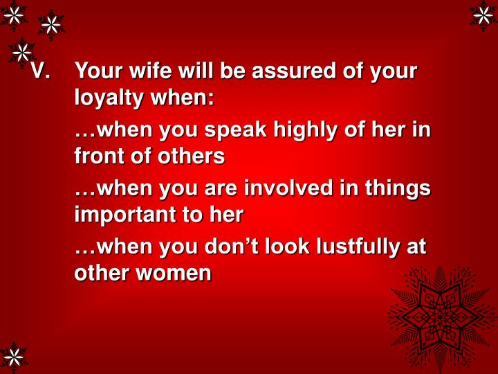 Your wife will be assured of your loyalty when: