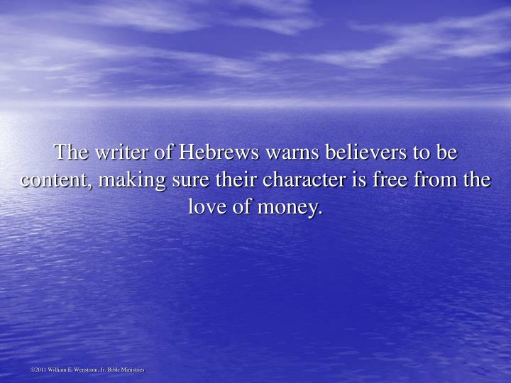 The writer of Hebrews warns believers to be content, making sure their character is free from the love of money.