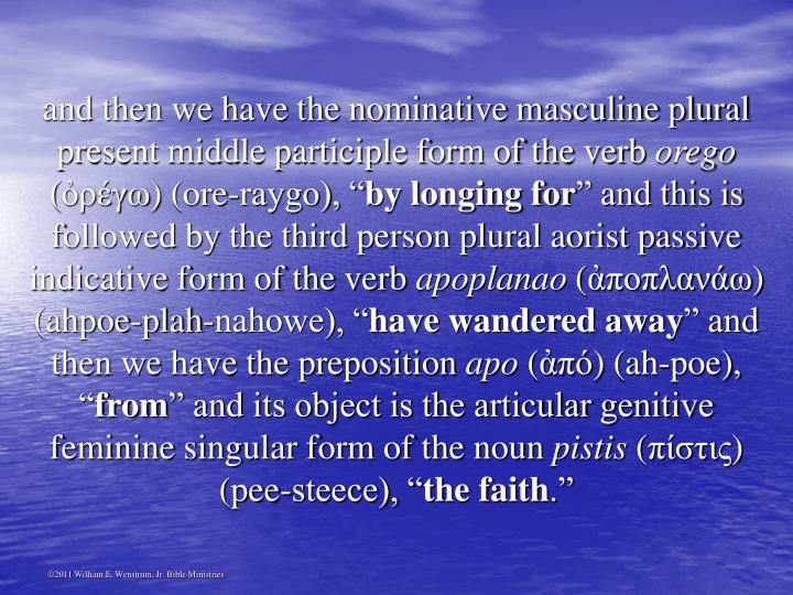 and then we have the nominative masculine plural present middle participle form of the verb