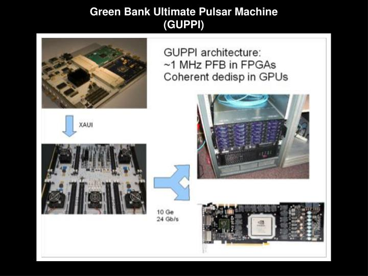 Green Bank Ultimate Pulsar Machine (GUPPI)