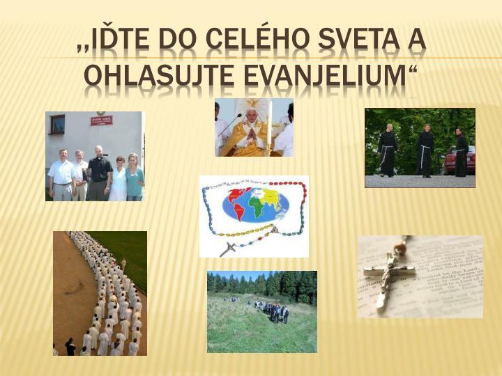 """,,iďte do celého sveta a ohlasujte evanjelium"""""""