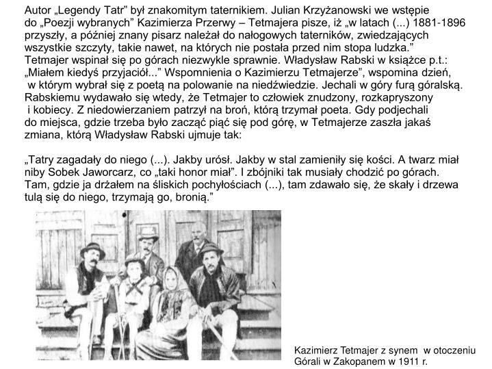 Autor Legendy Tatr by znakomitym taternikiem. Julian Krzyanowski we wstpie