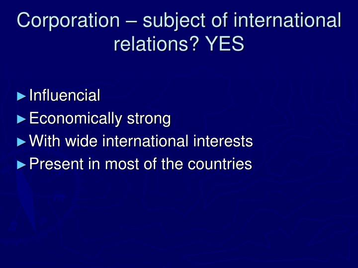 Corporation – subject of international relations? YES