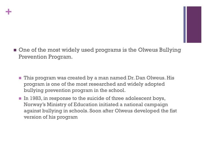 One of the most widely used programs is the Olweus Bullying Prevention Program.