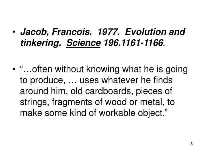Jacob, Francois.  1977.  Evolution and tinkering.