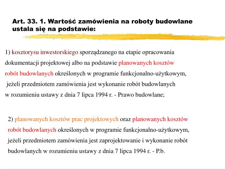Art. 33. 1. Wartość zamówienia na roboty budowlane ustala się na podstawie: