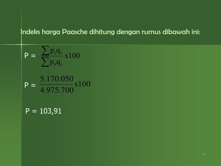 Indeks harga Paasche dihitung dengan rumus dibawah ini: