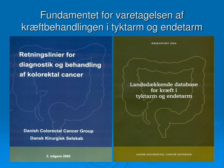 Fundamentet for varetagelsen af kræftbehandlingen i tyktarm og endetarm