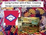 going further with k nex creating design lesson brief see handout