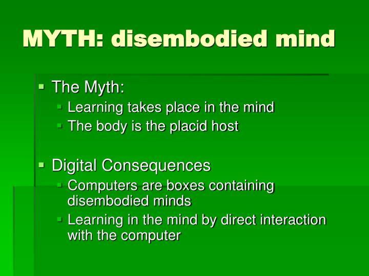 MYTH: disembodied mind