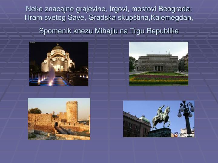 Neke znacajne grajevine, trgovi, mostovi Beograda