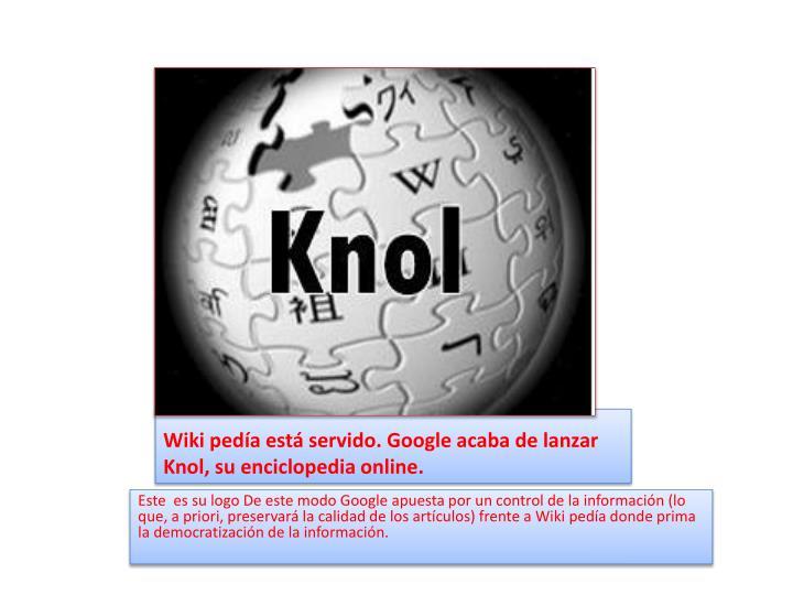 Wiki pedía está servido. Google acaba de lanzar Knol, su enciclopedia online.