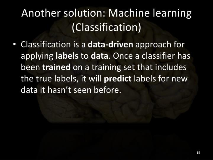 Another solution: Machine learning (Classification)