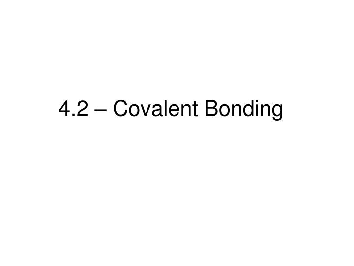 4.2 – Covalent Bonding