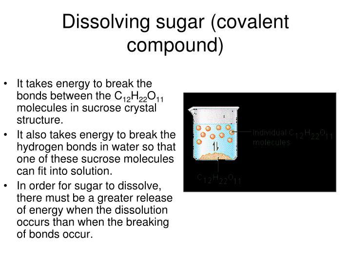 Dissolving sugar (covalent compound)