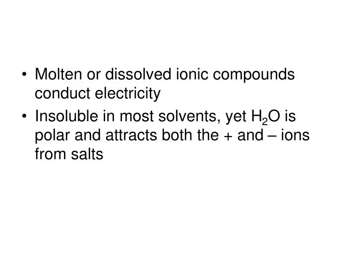 Molten or dissolved ionic compounds conduct electricity