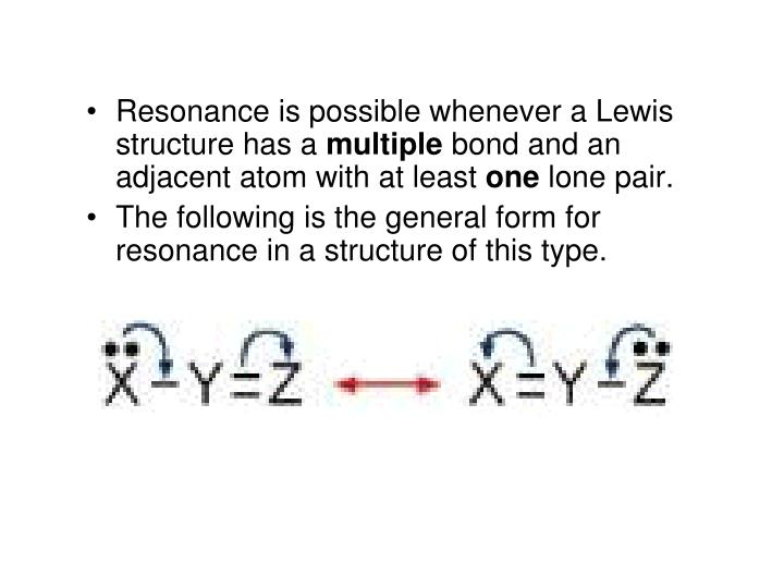 Resonance is possible whenever a Lewis structure has a