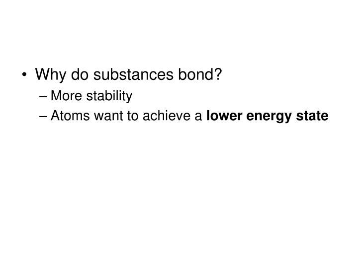 Why do substances bond?