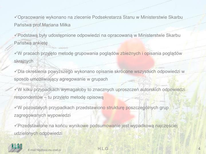 Opracowanie wykonano na zlecenie Podsekretarza Stanu w Ministerstwie Skarbu Państwa prof.Mariana Miłka
