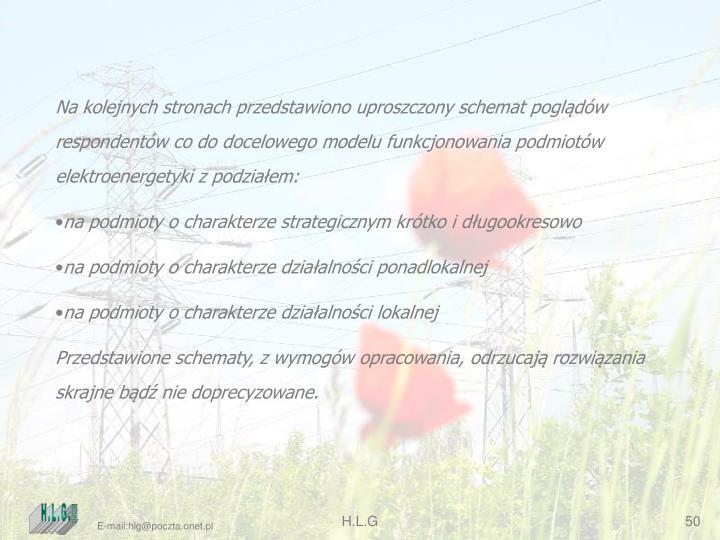 Na kolejnych stronach przedstawiono uproszczony schemat poglądów respondentów co do docelowego modelu funkcjonowania podmiotów elektroenergetyki z podziałem: