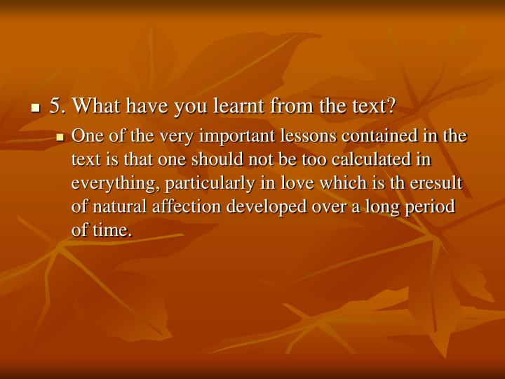 5. What have you learnt from the text?
