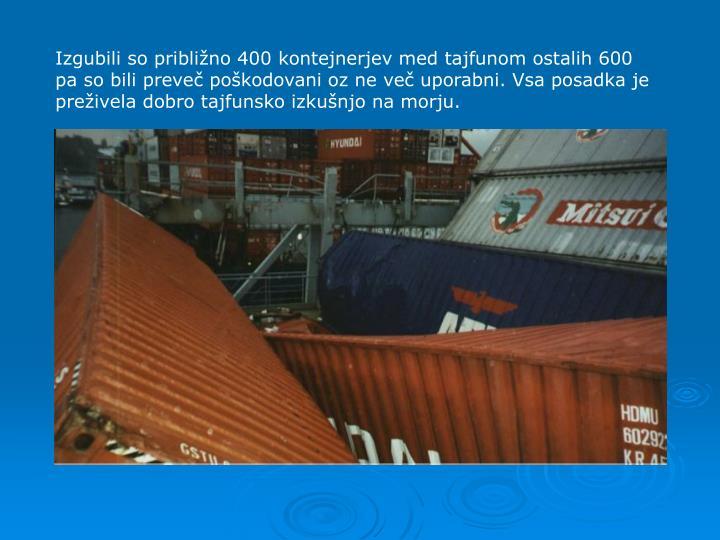 Izgubili so priblino 400 kontejnerjev med tajfunom ostalih 600 pa so bili preve pokodovani oz ne ve uporabni. Vsa posadka je preivela dobro tajfunsko izkunjo na morju.