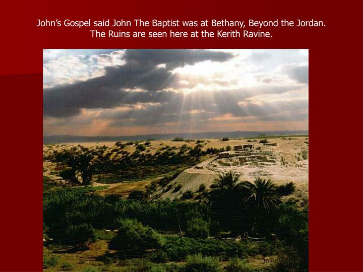 John's Gospel said John The Baptist was at Bethany, Beyond the Jordan.