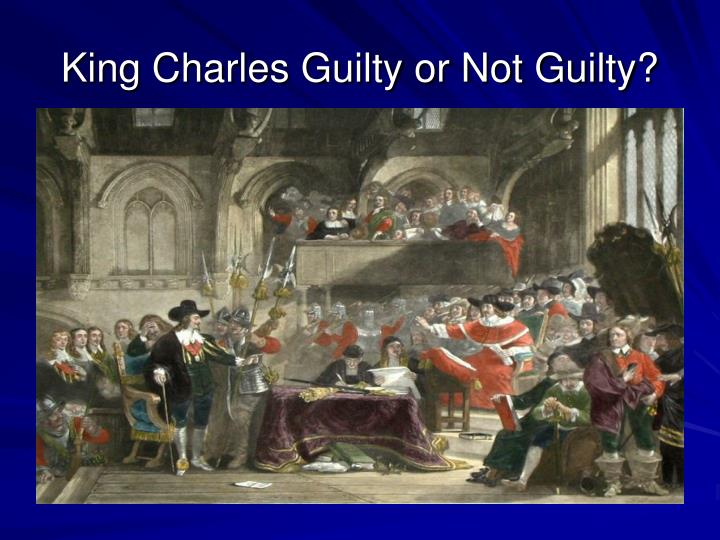 King Charles Guilty or Not Guilty?
