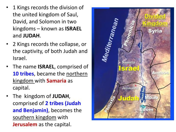 1 Kings records the division of the united kingdom of Saul, David, and Solomon in two kingdoms – known as