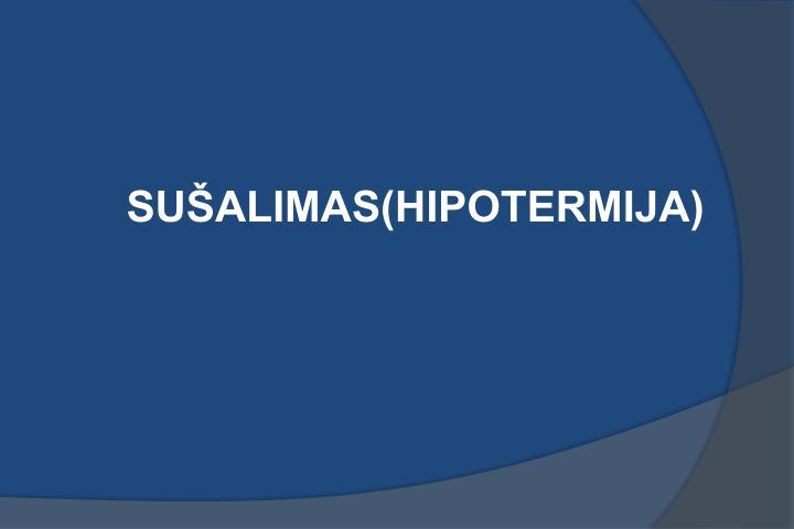 SUŠALIMAS(HIPOTERMIJA)