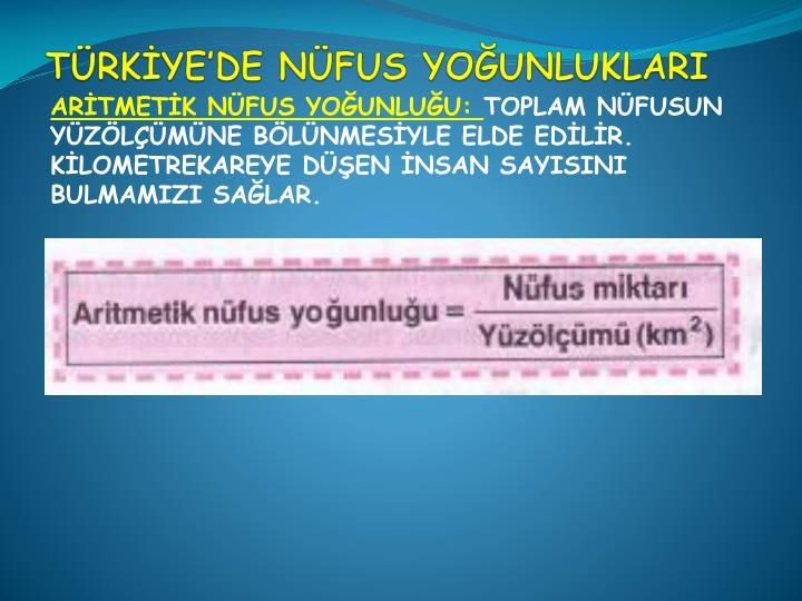 TÜRKİYE'DE NÜFUS YOĞUNLUKLARI