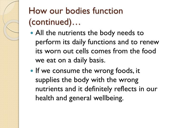 How our bodies function (continued)…
