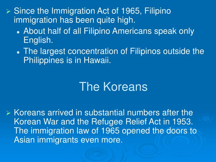 Since the Immigration Act of 1965, Filipino immigration has been quite high.