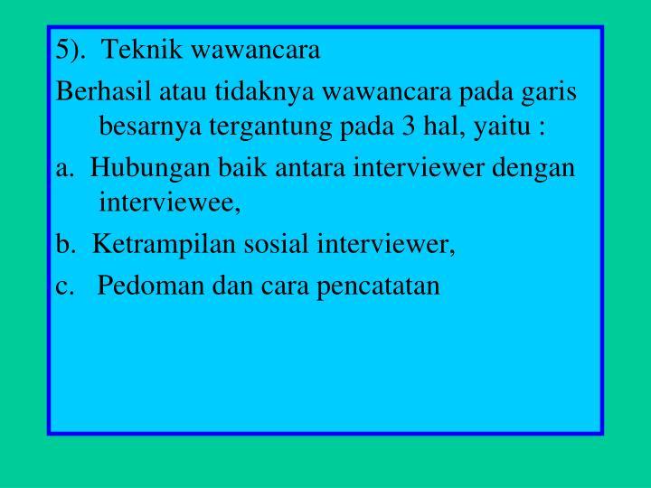5).  Teknik wawancara