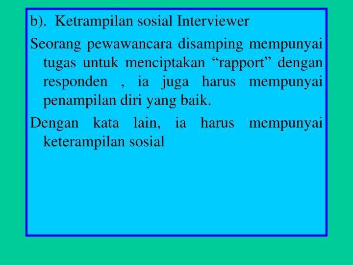b).  Ketrampilan sosial Interviewer